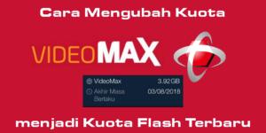 Cara Mengubah Kuota VideoMAX Menjadi Flash