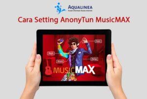 Cara Setting AnonyTun MusicMAX dengan BUG Terbaru