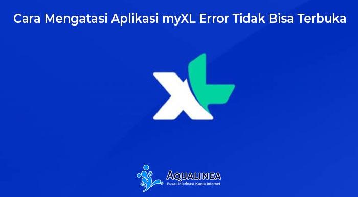 Cara Mengatasi Aplikasi myXL Error Tidak Bisa Terbuka